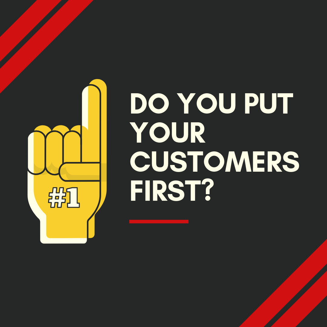 Do you put your customers first?